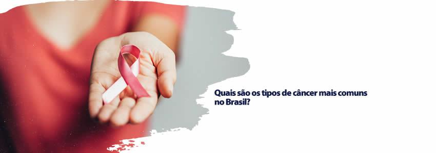 Quais são os tipos de câncer mais comuns no Brasil?