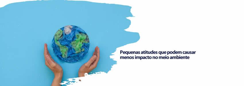 Pequenas atitudes que podem causar menos impacto no meio ambiente