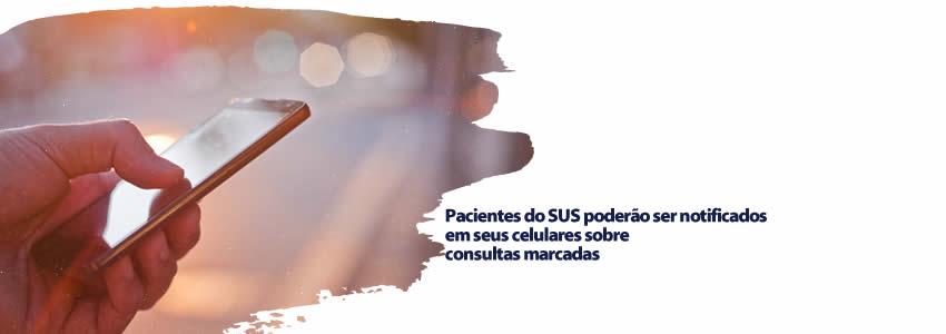 Pacientes do SUS poderão ser notificados em seus celulares sobre consultas marcadas