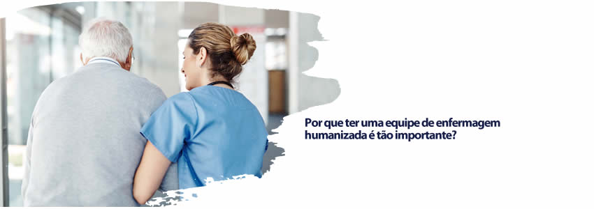 Por que ter uma equipe de enfermagem humanizada é tão importante?