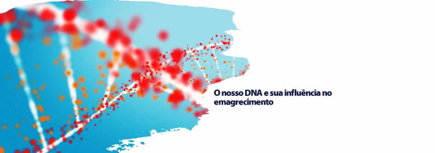 O nosso DNA e sua influência no emagrecimento