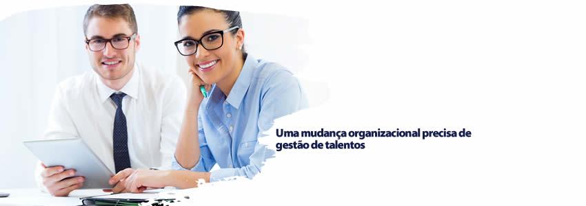Uma mudança organizacional precisa de gestão de talentos