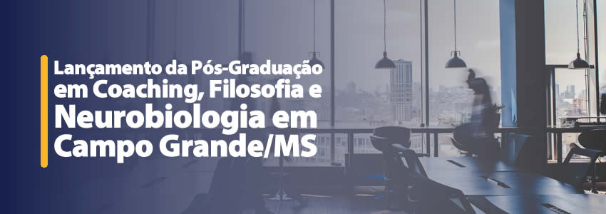 Lançamento da Pós-Graduação em Coaching, Filosofia e Neurobiologia em Campo Grande/MS