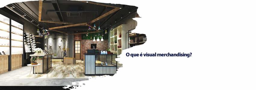O que é visual merchandising?