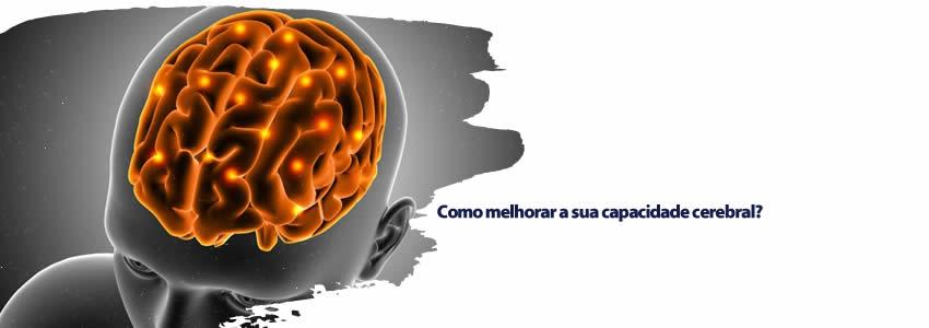 Como melhorar a sua capacidade cerebral?