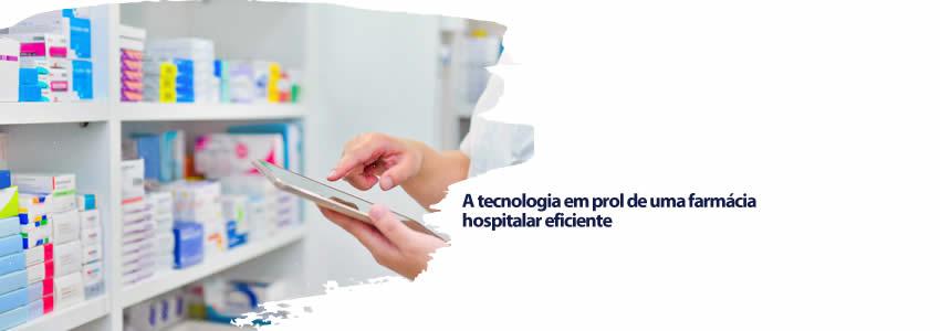 A tecnologia em prol de uma farmácia hospitalar eficiente