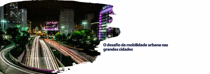 O desafio da mobilidade urbana nas grandes cidades