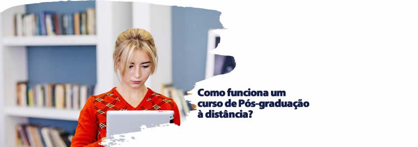 Como funciona um curso de Pós-graduação à distância?