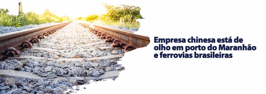 Empresa chinesa está de olho em porto do Maranhão e ferrovias brasileiras