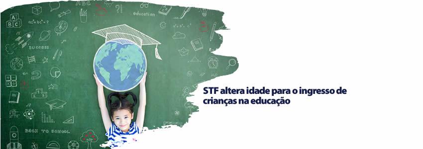 STF altera idade para o ingresso de crianças na educação