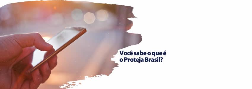 Você sabe o que é o Proteja Brasil?