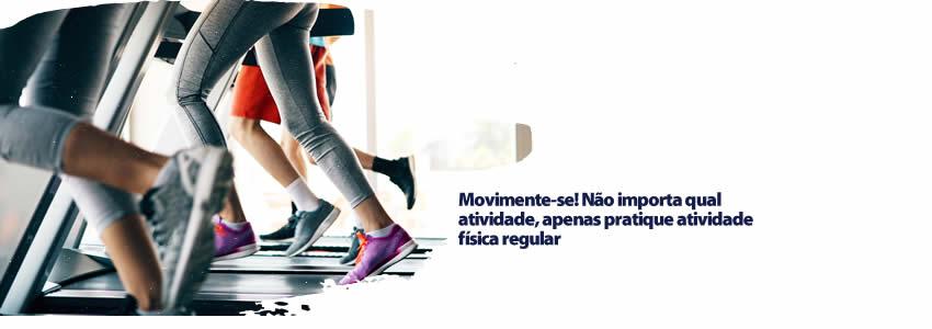 Movimente-se! Não importa qual atividade, apenas pratique atividade física regular