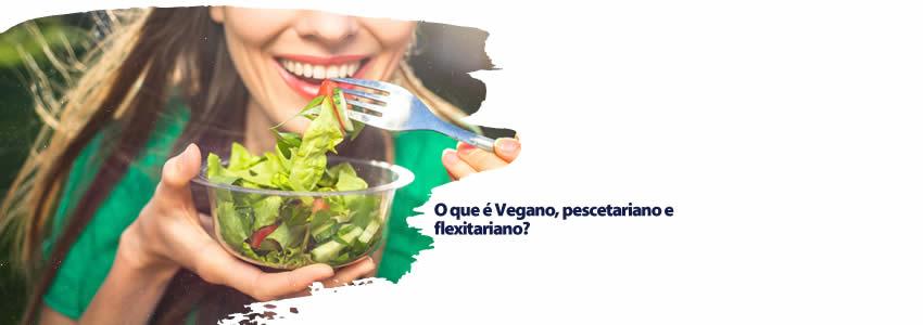 O que é Vegano, pescetariano e flexitariano?